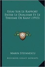 Essai Sur Le Rapport Entre Le Dualisme Et Le Theisme de Kant (1915) - Marin Stefanescu
