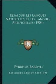 Essai Sur Les Langues Naturelles Et Les Langues Artificielles (1904) - Pyrrhus Bardyli