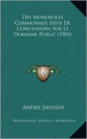 Des Monopoles Communaux Issus de Concessions Sur Le Domaine Public (1903) - Andre Saussoy