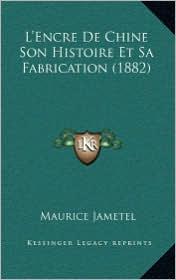 L'Encre de Chine Son Histoire Et Sa Fabrication (1882) - Maurice Jametel (Translator)