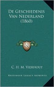 de Geschiedenis Van Nederland (1860) - C. H. M. Vierhout