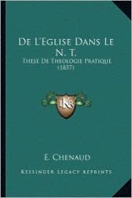 de L'Eglise Dans Le N. T.: These de Theologie Pratique (1857) - E. Chenaud