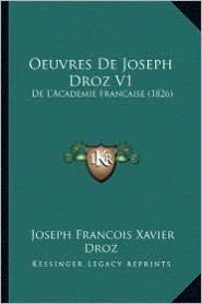 Oeuvres de Joseph Droz V1: de L'Academie Francaise (1826) - Joseph Francois Xavier Droz