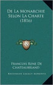 de La Monarchie Selon La Charte (1816) - Francois Rene De Chateaubriand