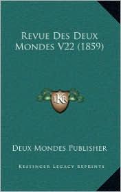 Revue Des Deux Mondes V22 (1859) - Deux Mondes Publisher