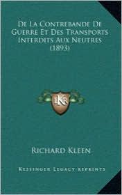 de La Contrebande de Guerre Et Des Transports Interdits Aux Neutres (1893) - Richard Kleen