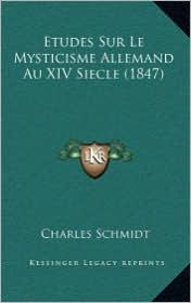 Etudes Sur Le Mysticisme Allemand Au XIV Siecle (1847) - Charles Schmidt