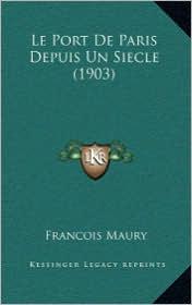 Le Port de Paris Depuis Un Siecle (1903) - Francois Maury