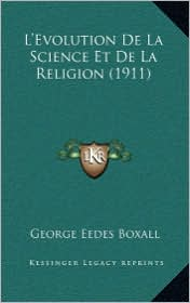 L'Evolution de La Science Et de La Religion (1911) - George Eedes Boxall