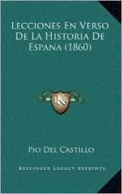 Lecciones En Verso de La Historia de Espana (1860) - Pio Del Castillo