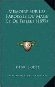 Memoire Sur Les Paroisses Du Mage Et de Feillet (1897) - Henri Godet