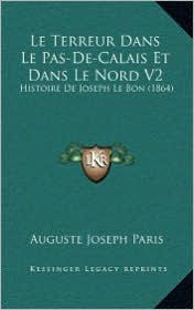 Le Terreur Dans Le Pas-de-Calais Et Dans Le Nord V2: Histoire de Joseph Le Bon (1864) - Auguste Joseph Paris
