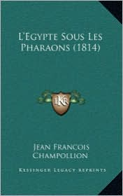 L'Egypte Sous Les Pharaons (1814) - Jean-Francois Champollion