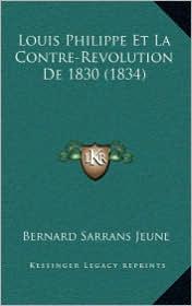 Louis Philippe Et La Contre-Revolution de 1830 (1834) - Bernard Sarrans Jeune