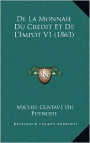 de La Monnaie Du Credit Et de L'Impot V1 (1863) - Michel Gustave Du Puynode