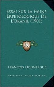 Essai Sur La Faune Erpetologique de L'Oranie (1901) - Francois Doumergue