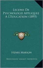 Lecons de Psychologie Appliquee A L'Education (1895) - Henri Marion