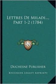 Lettres De Miladi, Part 1-2 (1784) - Duchesne Duchesne Publisher