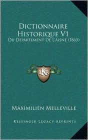 Dictionnaire Historique V1: Du Departement De L'Aisne (1865) - Maximilien Melleville