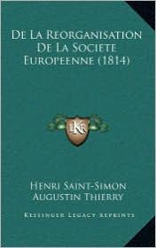 De La Reorganisation De La Societe Europeenne (1814) - Henri Saint-Simon, Augustin Thierry
