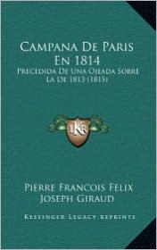 Campana De Paris En 1814: Precedida De Una Ojeada Sobre La De 1813 (1815) - Pierre Francois Felix Joseph Giraud