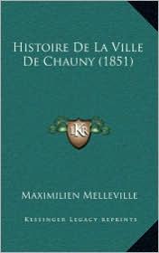 Histoire De La Ville De Chauny (1851) - Maximilien Melleville