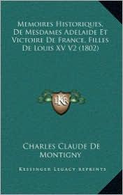 Memoires Historiques, de Mesdames Adelaide Et Victoire de France, Filles de Louis XV V2 (1802)