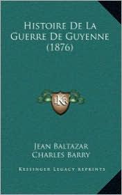 Histoire De La Guerre De Guyenne (1876) - Jean Baltazar, Charles Barry