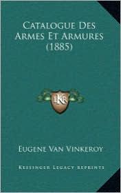 Catalogue Des Armes Et Armures (1885) - Eugene Van Vinkeroy