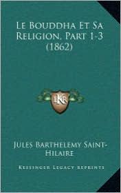 Le Bouddha Et Sa Religion, Part 1-3 (1862)
