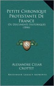 Petite Chronique Protestante de France: Ou Documents Historiques (1846)