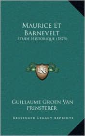 Maurice Et Barnevelt: Etude Historique (1875) - Guillaume Groen Van Prinsterer