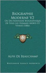 Biographie Moderne V2: Ou Dictionnaire Biographique, de Tous Les Hommes Morts Et Vivans (1806)