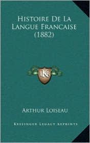 Histoire De La Langue Francaise (1882) - Arthur Loiseau