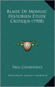 Blaise De Monluc Historien Etude Critique (1908) - Paul Courteault