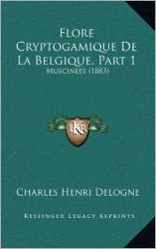 Flore Cryptogamique De La Belgique, Part 1: Muscinees (1883) - Charles Henri Delogne