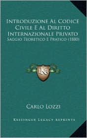 Introduzione Al Codice Civile E Al Diritto Internazionale Privato: Saggio Teoretico E Pratico (1880)