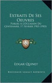 Extraits De Ses Oeuvres: Publies A L'Occasion Du Centenaire, 17 Fevrier 1903 (1903) - Edgar Quinet