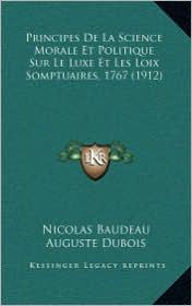 Principes De La Science Morale Et Politique Sur Le Luxe Et Les Loix Somptuaires, 1767 (1912) - Nicolas Baudeau, Auguste Dubois (Introduction)