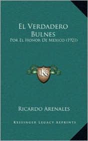 El Verdadero Bulnes: Por El Honor De Mexico (1921) - Ricardo Arenales