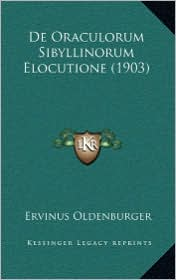 De Oraculorum Sibyllinorum Elocutione (1903) - Ervinus Oldenburger (Translator)