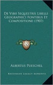 De Vibii Sequestris Libelli Geographici Fontibus Et Compositione (1907) - Albertus Pueschel