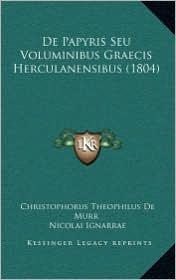 De Papyris Seu Voluminibus Graecis Herculanensibus (1804) - Christophorus Theophilus De Murr, Nicolai Ignarrae (Editor)