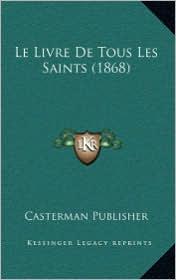 Le Livre De Tous Les Saints (1868) - Casterman Casterman Publisher