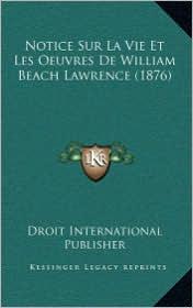 Notice Sur La Vie Et Les Oeuvres De William Beach Lawrence (1876) - Droit International Droit International Publisher