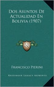 Dos Asuntos De Actualidad En Bolivia (1907) - Francisco Pierini