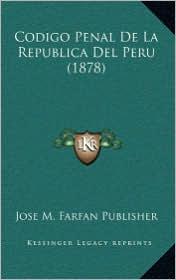 Codigo Penal De La Republica Del Peru (1878) - Jose M. Jose M. Farfan Publisher