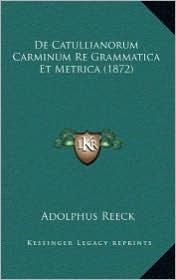 de Catullianorum Carminum Re Grammatica Et Metrica (1872)