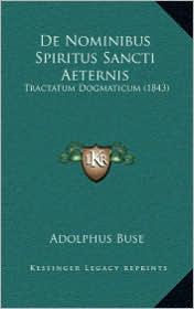 De Nominibus Spiritus Sancti Aeternis: Tractatum Dogmaticum (1843) - Adolphus Buse