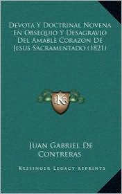 Devota Y Doctrinal Novena En Obsequio Y Desagravio Del Amable Corazon De Jesus Sacramentado (1821) - Juan Gabriel De Contreras